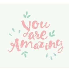 Drawn calligraphic quote you are amazing poster vector