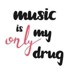 Music my only drug motivational quote good for t vector