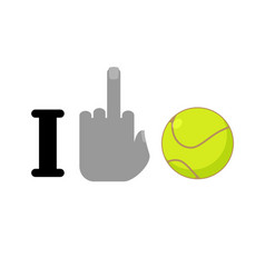 I hate tennis fuck symbol of hatred and ball logo vector