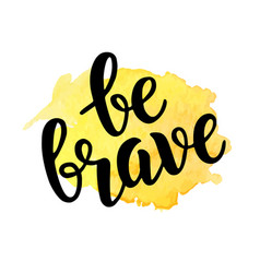 Be brave trendy quote on watercolor splash vector
