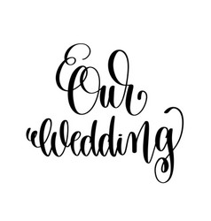 our wedding black and white hand ink lettering vector image