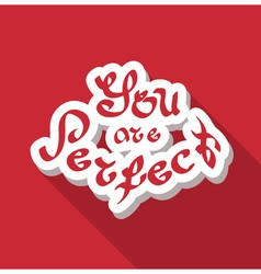 You are perfect hand drawn text vector