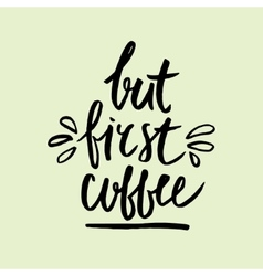But first coffee handwritten lettering coffee vector