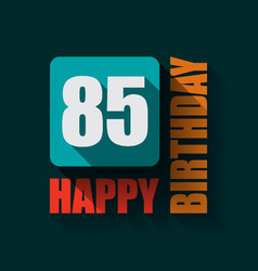 85 happy birthday background or card vector