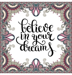 Positive quote believe in your dreams inscription vector