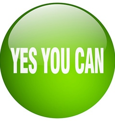 Yes you can green round gel isolated push button vector