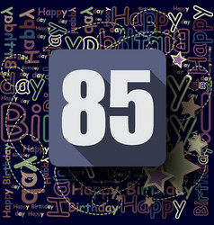 85 happy birthday background or card vector image vector image