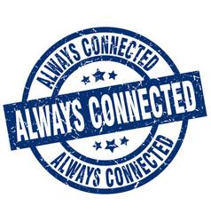 Always connected blue round grunge stamp vector