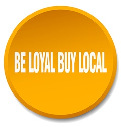 Be loyal buy local orange round flat isolated push vector