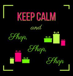 Keep calm and shop shop shop shopping quote vector