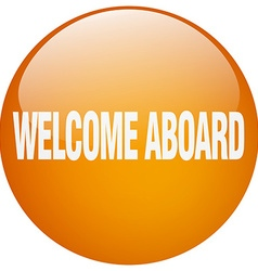Welcome aboard orange round gel isolated push vector