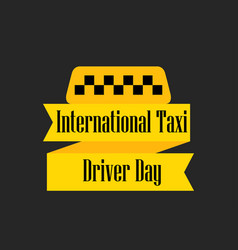 International day of the taxi driver a ribbon vector