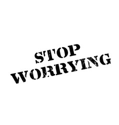 Stop worrying rubber stamp vector