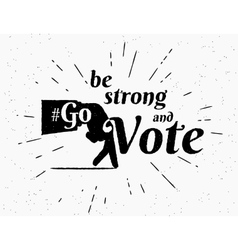 Be strong and go vote hashtag for vector