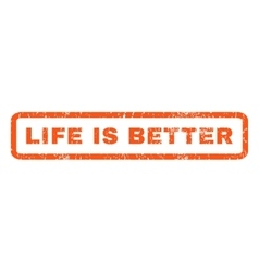 Life is better rubber stamp vector