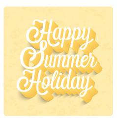 Happy summer holiday typographic design vector