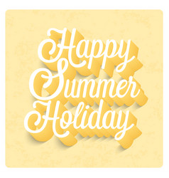 Happy summer holiday typographic design vector