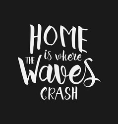 home is where the waves crash inspirational quote vector image vector image