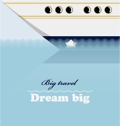 Huge liner little ship and lettering dream big vector