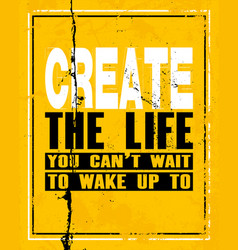 Inspiring motivation quote with text create the vector