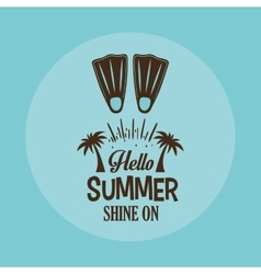 Hello summer card shine one with flippers blue vector