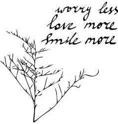 Hand drawn quote worry less love more smile more vector