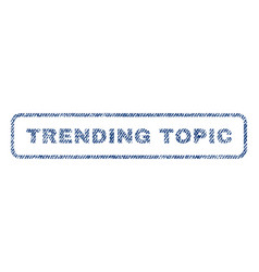 Trending topic textile stamp vector