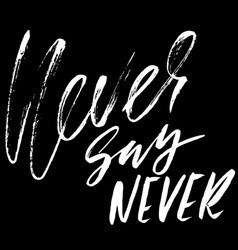 Never say never hand drawn lettering vector
