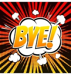 Bye comic book bubble text retro style vector image vector image