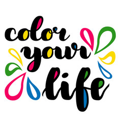 Color your life brush hand drawn lettering vector