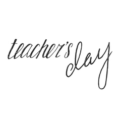 Teachers day handwriting grunge inscription vector