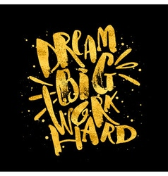 Dream big work hard concept hand lettering vector