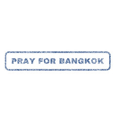 Pray for bangkok textile stamp vector