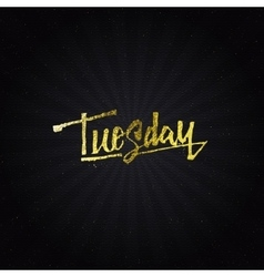 Tuesday - calligraphic phrase written in gold vector