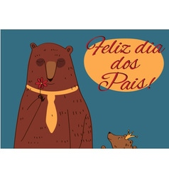 Daddy bear happy fathers day portuguese vector