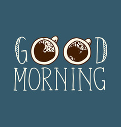 Lettering composition good morning with two cups vector