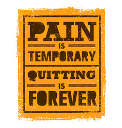 pain is temporary quitting is forever workout vector image vector image