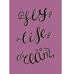 Dream life fly hand drawn lettering vector