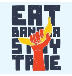 Eat banana stay true vector