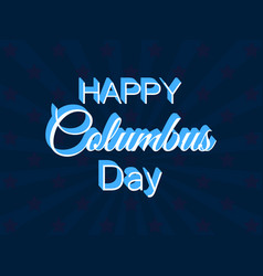 happy columbus day the discoverer of america vector image vector image