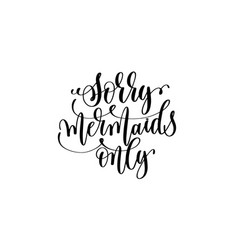 Sorry mermaids only - hand lettering positive vector