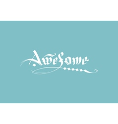 Calligraphic inscription awesome vector