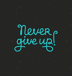 hand lettering - Never give up vector image vector image