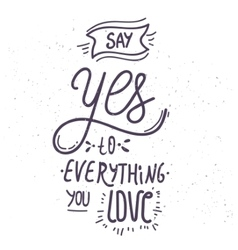 Say yes to everything you love - hand-drawn vector