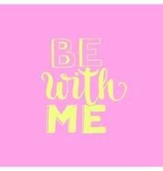 Be with me typographic poster vector