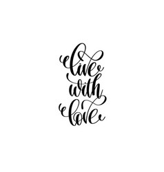 Live with love hand written lettering positive vector
