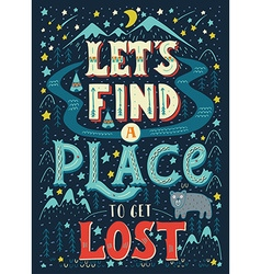 Lets find a place to get lost Hand-letterd quote vector image