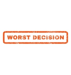 Worst decision rubber stamp vector