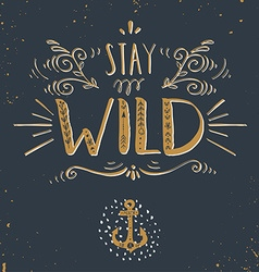 Quote Stay wild Hand drawn vintage print with a vector image