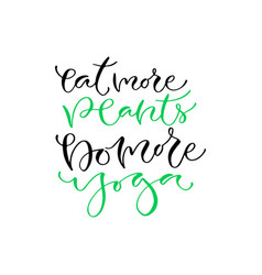 eat more plants do more yoga handwritten positive vector image